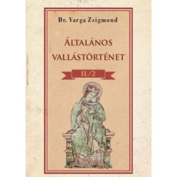Dr. Varga Zsigmond: Általános vallástörténet II/2. kötet