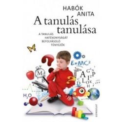 Habók Anita: A tanulás tanulása - A tanulás hatékonyságát befolyásoló tényezők