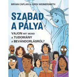 Bryan Caplan, Zach Weinersmith: Szabad a pálya - Vajon mit mond a tudomány a bevándorlásról?