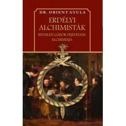 Dr. Orient Gyula: Erdélyi alchimisták - Bethlen Gábor fejedelem alchimiája