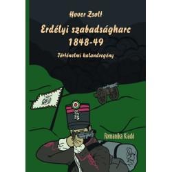 Hover Zsolt: Erdélyi szabadságharc 1848-49 - Történelmi kalandregény