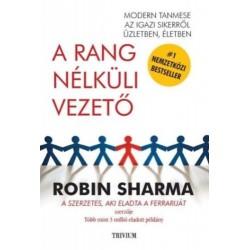 Robin Sharma: A rang nélküli vezető - Mondern tanmese az igazi sikerről üzletben, életben