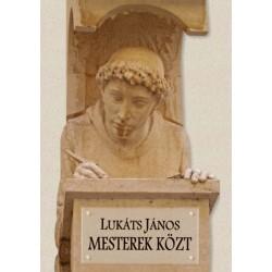 Lukáts János: Mesterek közt