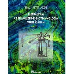 Biacs Péter Ákos: Életpályám az élelmiszer- és biotechnológia vonzásában