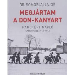 Dr. Somorjai Lajos: Megjártam a Don-kanyart - Harctéri napló - Oroszország, 1942-1943