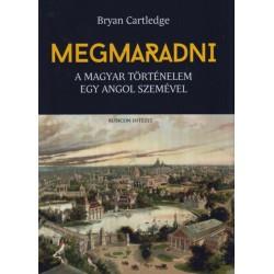 Bryan Cartledge: Megmaradni - A magyar történelem egy angol szemével