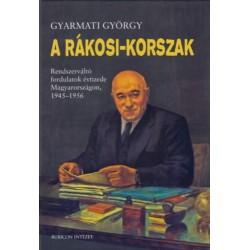 Gyarmati György: A Rákosi-korszak - Rendszerváltó fordulatok évtizede Magyarországon, 1945-1956