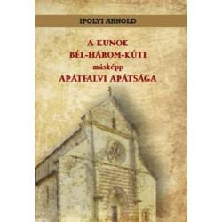 Ipolyi Arnold: A kunok bél-három-kúti másképp apátfalvi apátsága