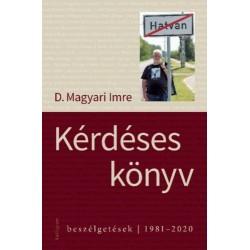 D. Magyari Imre: Kérdéses könyv - Beszélgetések - 1981-2020