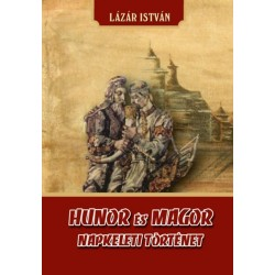 Lázár István: Hunor és Magor - Napkeleti történet