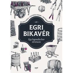 Csutorás Ferenc, Papp Péter István, Szilágyi Réka: Az egri bikavér - Egy legendás bor története