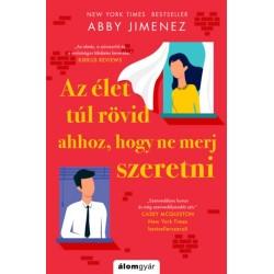 Abby Jimenez: Az élet túl rövid ahhoz, hogy ne merj szeretni