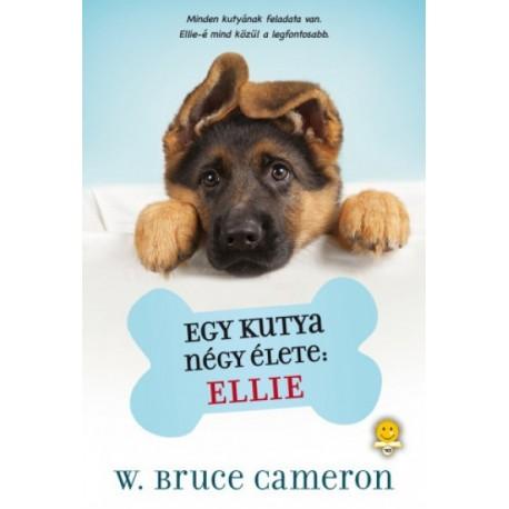 W. Bruce Cameron: Egy kutya négy élete: Ellie