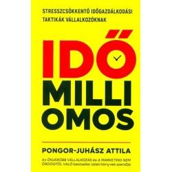 Pongor-Juhász Attila: Időmilliomos - Stresszcsökkentő időgazdálkodási taktikák vállalkozóknak