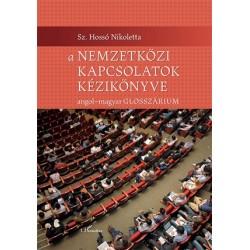 Hossó Nikoletta: A nemzetközi kapcsolatok kézikönyve - Angol-magyar glosszárium
