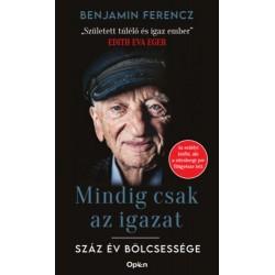 Benjamin Ferencz: Mindig csak az igazat! - Száz év bölcsessége