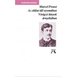 Marcel Proust: Az eltűnt idő nyomában II. - Virágzó lányok árnyékában