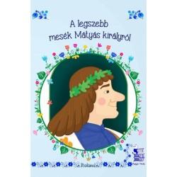 Lengyel Orsolya: A legszebb mesék Mátyás királyról - új borítóval