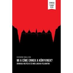 Raymond Smullyan: Mi a címe ennek a könyvnek? - Drakula rejtélye és más logikai feladatok