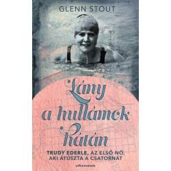 Glenn Stout: Lány a hullámok hátán - Trudy Ederle, az első nő, aki átúszta a Csatornát
