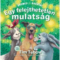 Tim Tebow, A.J. Gregory: Egy felejthetetlen mulatság - Bronco és barátai