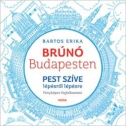 Bartos Erika: Pest szíve lépésről lépésre - Brúnó Budapesten 3. - Fényképes foglalkoztató
