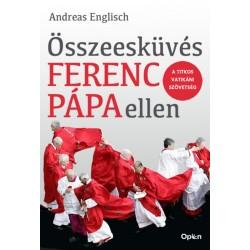 Andreas Englisch: Összeesküvés Ferenc pápa ellen - A titkos vatikáni szövetség