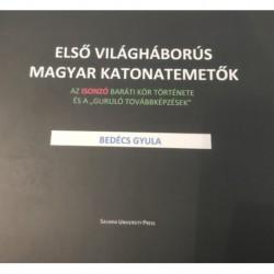 """Dr. Bedécs Gyula: Első világháborús magyar katonatemetők - Az Isonzó Baráti Kör története és a """"guruló továbbképzések"""""""