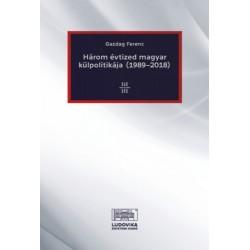 Gazdag Ferenc: Három évtized magyar külpolitikája (1989-2018)