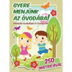 Gyere menjünk az óvodába! - Felkészítő munkafüzet 4-5 éveseknek 250 matricával