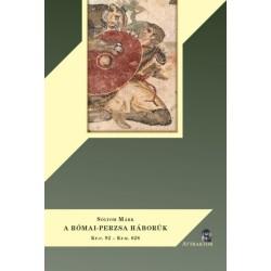 Sólyom Márk: A római-perzsa háborúk - Kr.e. 92 - Kr.u. 628