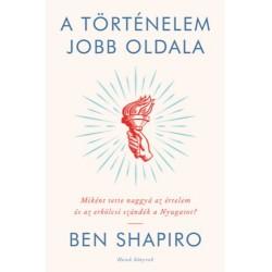 Ben Shapiro: A történelem jobb oldala - Miként tette naggyá az értelem és az erkölcsi szándék a Nyugatot?