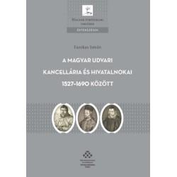 Fazekas István: A Magyar Udvari Kancellária és hivatalnokai 1527-1690 között