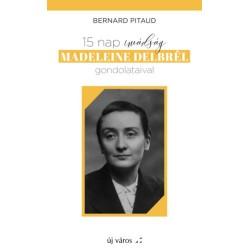 Bernard Pitaud: 15 nap imádság Madeleine Delbrél gondolataival