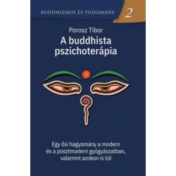 Porosz Tibor: A buddhista pszichoterápia - Egy ősi hagyomány a modern és a posztmodern gyógyászatban, valamint azokon is túl