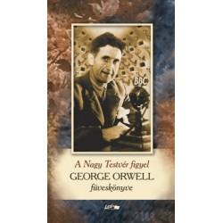 Orwell George: A Nagy Testvér figyel - George Orwell füveskönyve