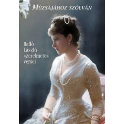 Balló László: Múzsájához szólván - Balló László szerelmetes versei