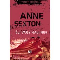 Anne Sexton: Élj vagy halj meg