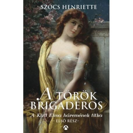 Szőcs Henriette: A török brigadéros - A Kizil Elma háremének titka