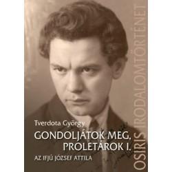 Tverdota György: Gondoljátok meg, proletárok I. - Az ifjú József Attila