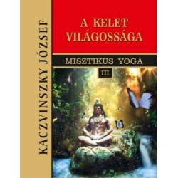 Kaczvinszky József: Kelet világossága - Misztikus Yoga III.
