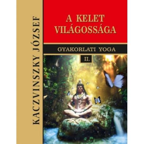 Kaczvinszky József: Kelet világossága - Gyakorlati Yoga II.