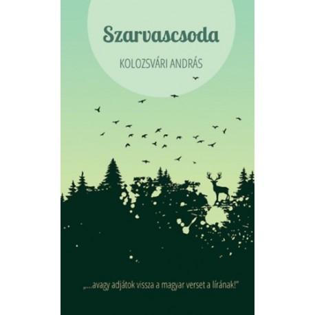 Kolozsvári András: Szarvascsoda - avagy adjátok visszaa magyar verset a lírának!