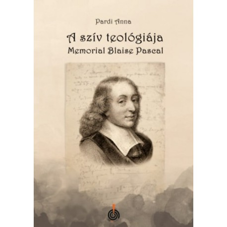 Pardi Anna: A szív teológiája - Memorial Blaise Pascal
