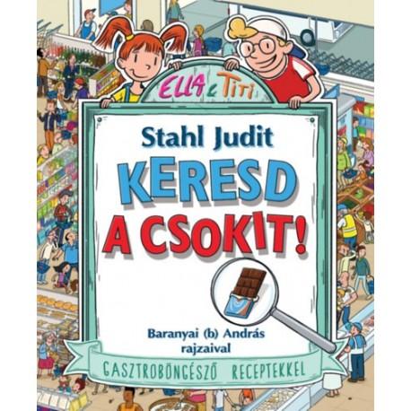 Stahl Judit: Keresd a csokit! - Gasztroböngésző receptekkel