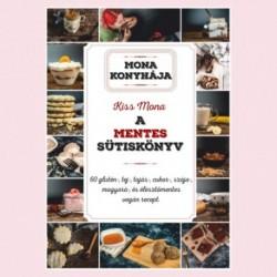 Kiss Mona: A mentes sütiskönyv - 60 glutén-, tej-, tojás-, cukor-, szója-, mogyoró és élesztő mentes vegán recept