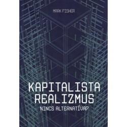 Mark Fisher: Kapitalista realizmus - Nincs alternatíva? - 2. javított kiadás