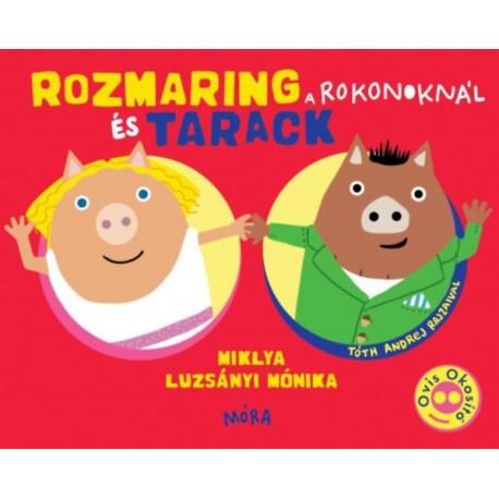 Miklya Luzsányi Mónika: Rozmaring és Tarack a rokonoknál
