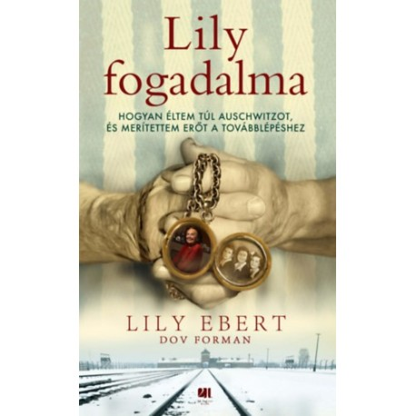 Lily Ebert, Dov Forman: Lily fogadalma - Hogyan éltem túl Auschwitzot, és merítettem erőt a továbblépéshez