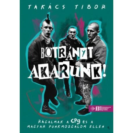 Takács Tibor: Botrányt akarunk! - Rágalmak a CPg és a magyar punkmozgalom ellen